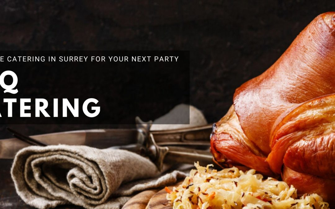 Why Choose Barbecue Catering in Surrey for Your Next Party
